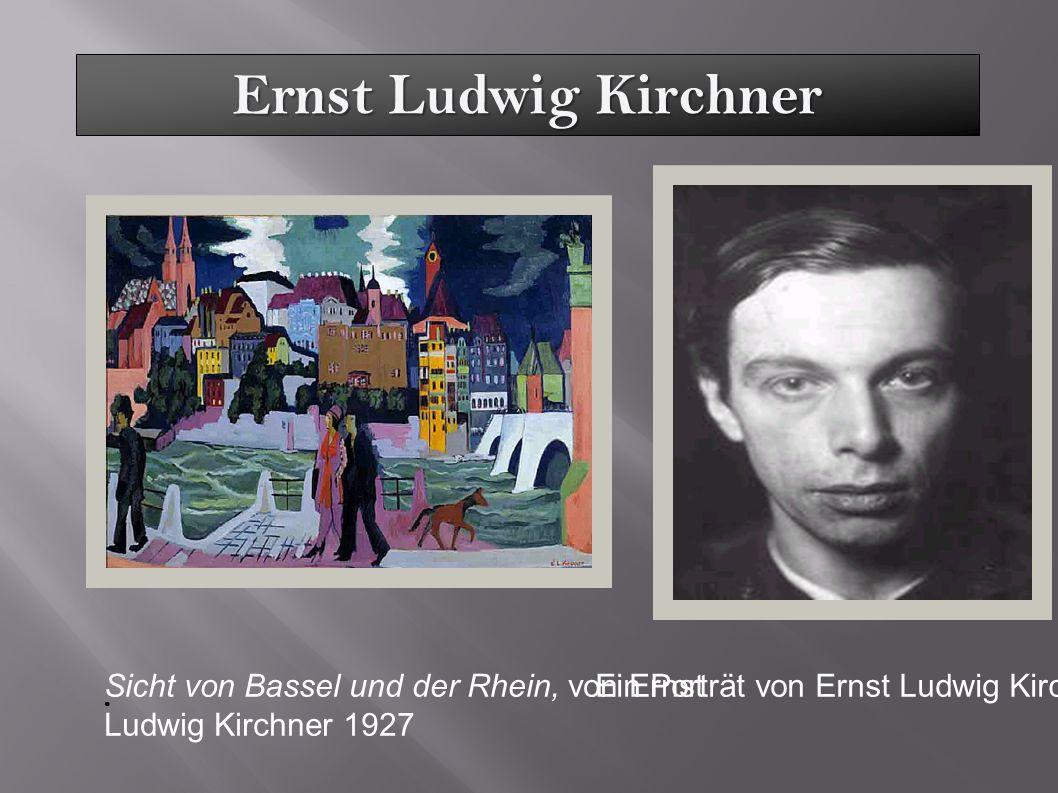Ernst Ludwig Kirchner Sicht von Bassel und der Rhein, von Ernst Ludwig Kirchner 1927 Ein Porträt von Ernst Ludwig Kirchner 1919