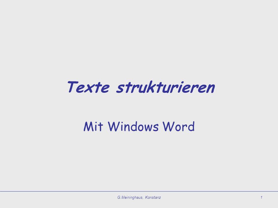 G.Meininghaus, Konstanz1 Texte strukturieren Mit Windows Word