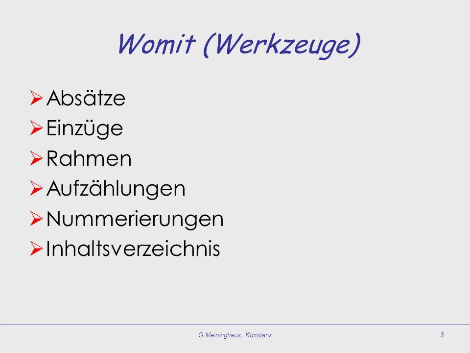 Womit (Werkzeuge) Absätze Einzüge Rahmen Aufzählungen Nummerierungen Inhaltsverzeichnis G.Meininghaus, Konstanz3