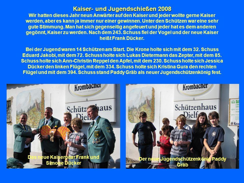 Kaiser- und Jugendschießen 2008 Kaiser- und Jugendschießen 2008 Wir hatten dieses Jahr neun Anwärter auf den Kaiser und jeder wollte gerne Kaiser werden, aber es kann ja immer nur einer gewinnen.