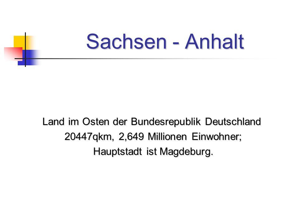 Sachsen - Anhalt Land im Osten der Bundesrepublik Deutschland 20447qkm, 2,649 Millionen Einwohner; 20447qkm, 2,649 Millionen Einwohner; Hauptstadt ist