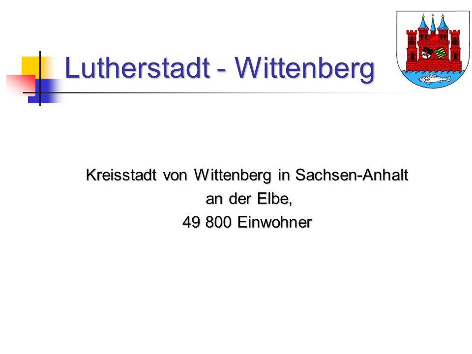 Lutherstadt - Wittenberg Kreisstadt von Wittenberg in Sachsen-Anhalt an der Elbe, an der Elbe, 49 800 Einwohner