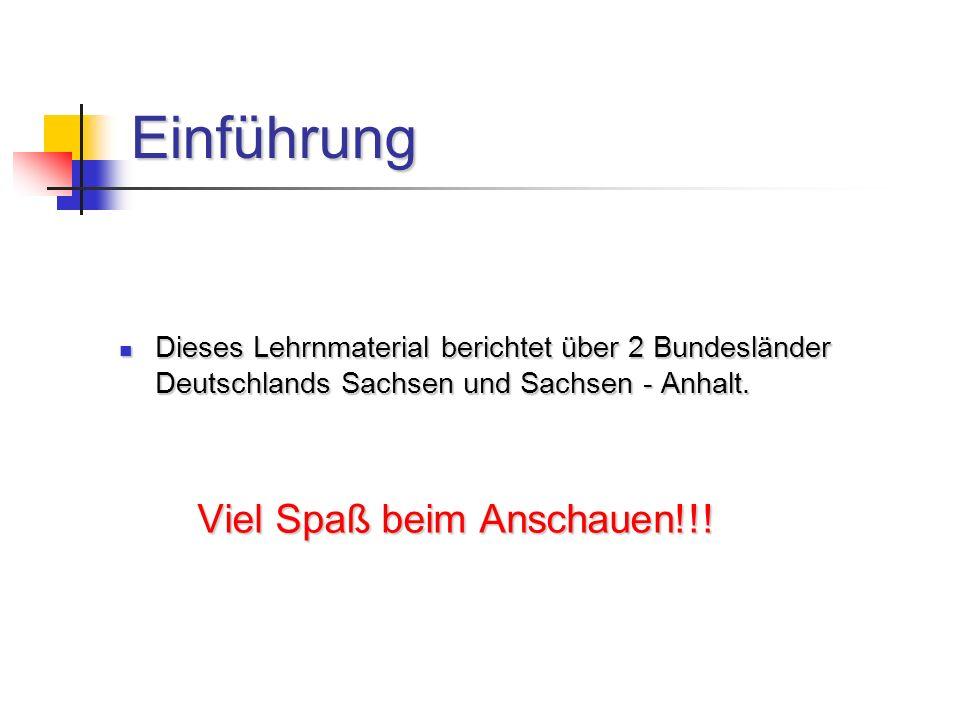 Einführung Dieses Lehrnmaterial berichtet über 2 Bundesländer Deutschlands Sachsen und Sachsen - Anhalt. Dieses Lehrnmaterial berichtet über 2 Bundesl