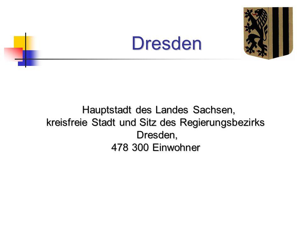 Dresden Hauptstadt des Landes Sachsen, Hauptstadt des Landes Sachsen, kreisfreie Stadt und Sitz des Regierungsbezirks Dresden, Dresden, 478 300 Einwoh