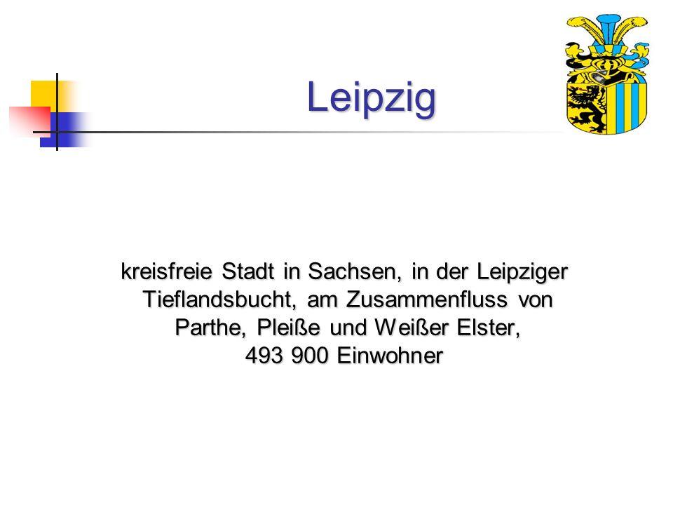 Leipzig kreisfreie Stadt in Sachsen, in der Leipziger Tieflandsbucht, am Zusammenfluss von Tieflandsbucht, am Zusammenfluss von Parthe, Pleiße und Wei