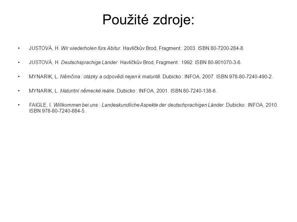 Použité zdroje: JUSTOVÁ, H. Wir wiederholen fürs Abitur. Havlíčkův Brod, Fragment : 2003. ISBN 80-7200-284-8. JUSTOVÁ, H. Deutschsprachige Länder. Hav