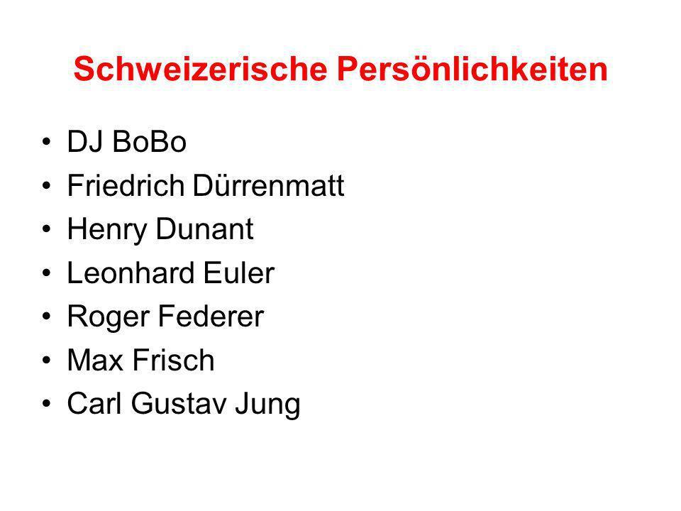 Schweizerische Persönlichkeiten DJ BoBo Friedrich Dürrenmatt Henry Dunant Leonhard Euler Roger Federer Max Frisch Carl Gustav Jung