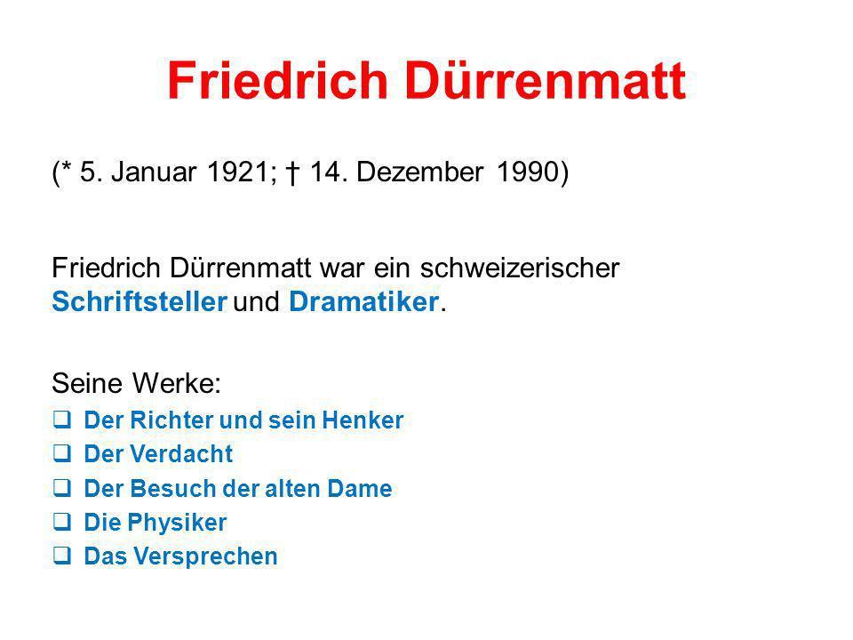 Friedrich Dürrenmatt (* 5. Januar 1921; 14. Dezember 1990) Friedrich Dürrenmatt war ein schweizerischer Schriftsteller und Dramatiker. Seine Werke: De