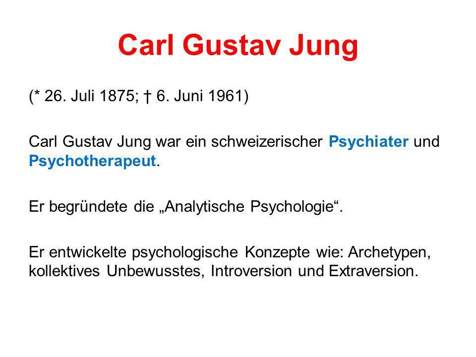 Carl Gustav Jung (* 26. Juli 1875; 6. Juni 1961) Carl Gustav Jung war ein schweizerischer Psychiater und Psychotherapeut. Er begründete die Analytisch