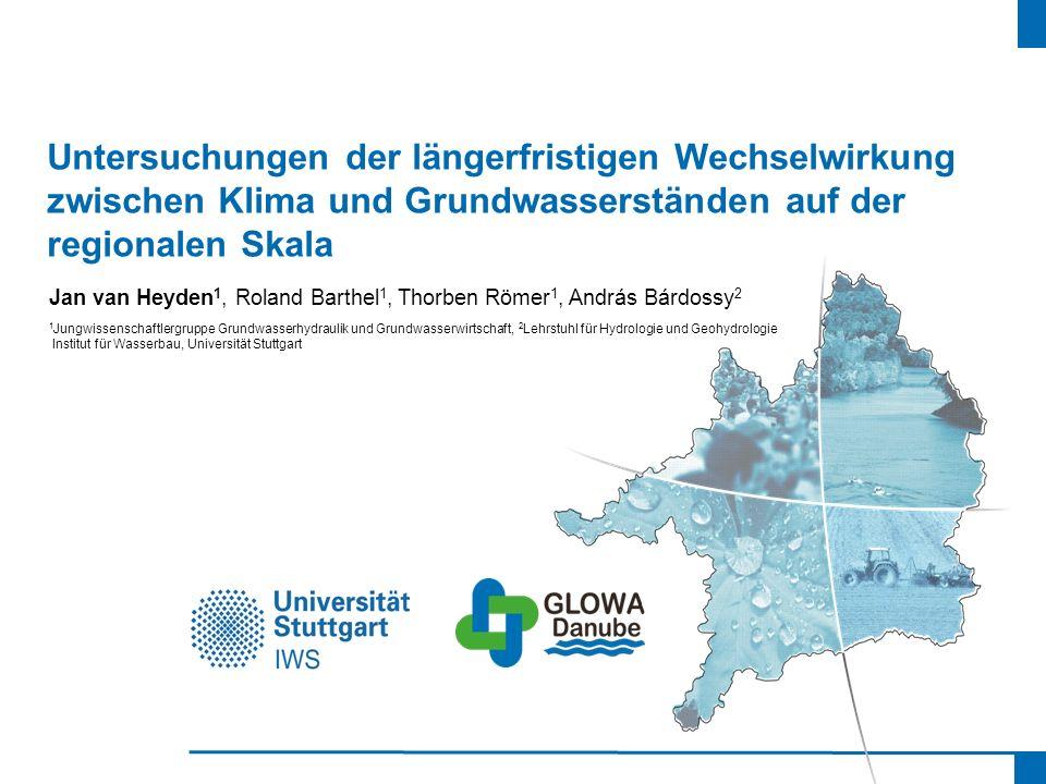 Untersuchungen der längerfristigen Wechselwirkung zwischen Klima und Grundwasserständen auf der regionalen Skala Jan van Heyden 1, Roland Barthel 1, T