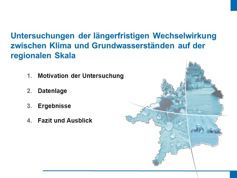 Untersuchungen der längerfristigen Wechselwirkung zwischen Klima und Grundwasserständen auf der regionalen Skala 1.Motivation der Untersuchung 2.Daten