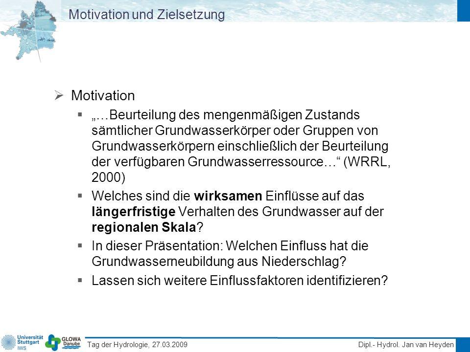 Tag der Hydrologie, 27.03.2009 Dipl.- Hydrol. Jan van Heyden Motivation und Zielsetzung Motivation …Beurteilung des mengenmäßigen Zustands sämtlicher