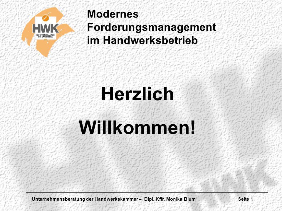 Unternehmensberatung der Handwerkskammer – Dipl. Kffr. Monika Blum Seite 1 Modernes Forderungsmanagement im Handwerksbetrieb Herzlich Willkommen!