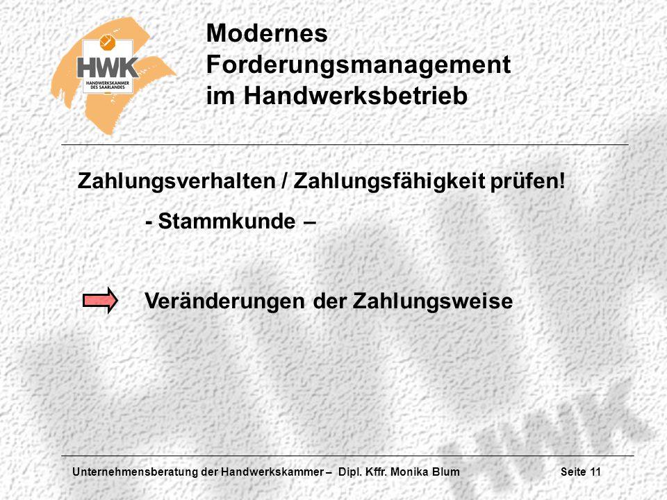 Unternehmensberatung der Handwerkskammer – Dipl. Kffr. Monika Blum Seite 11 Modernes Forderungsmanagement im Handwerksbetrieb Zahlungsverhalten / Zahl