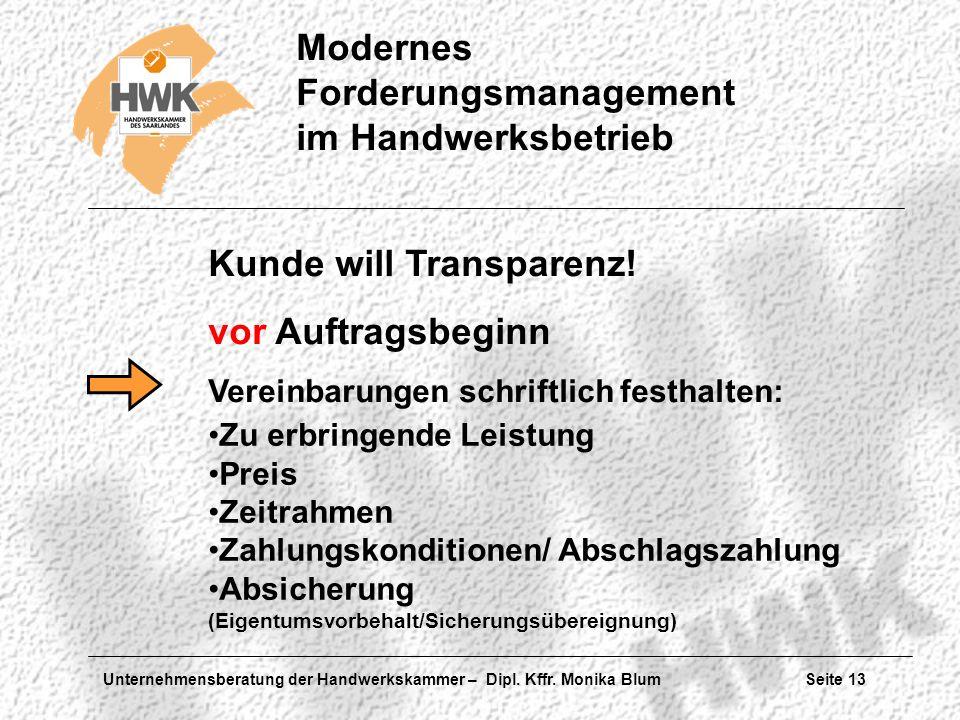 Unternehmensberatung der Handwerkskammer – Dipl. Kffr. Monika Blum Seite 13 Modernes Forderungsmanagement im Handwerksbetrieb Kunde will Transparenz!