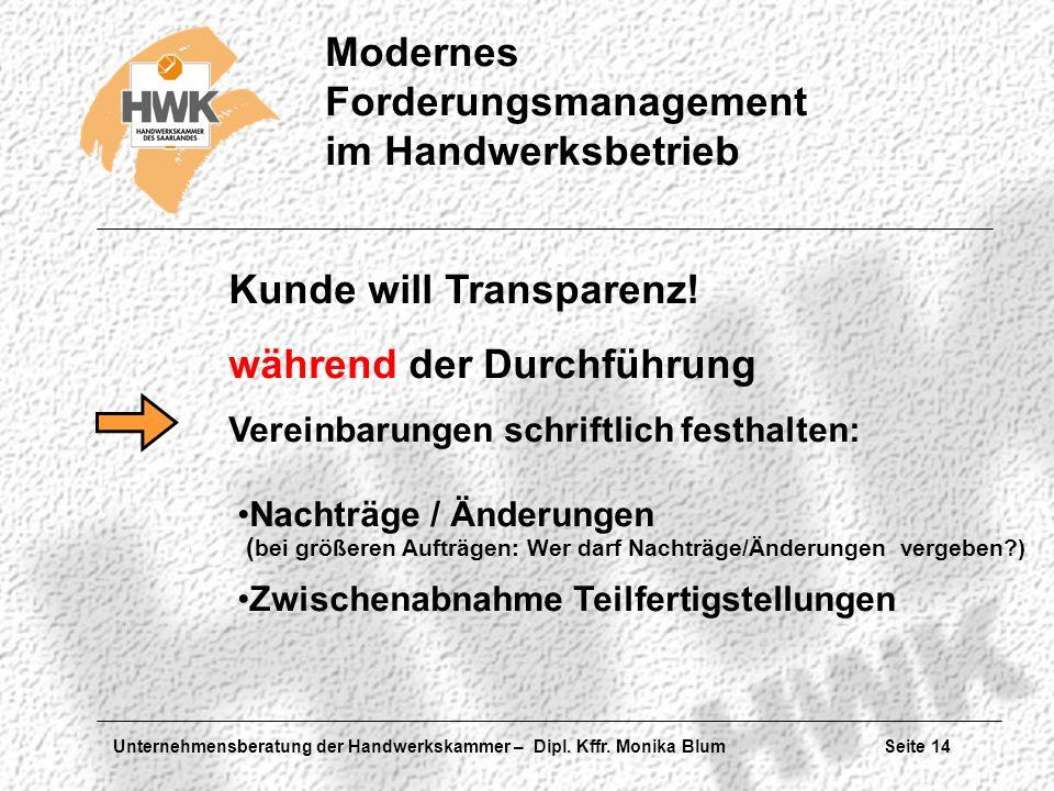 Unternehmensberatung der Handwerkskammer – Dipl. Kffr. Monika Blum Seite 14 Modernes Forderungsmanagement im Handwerksbetrieb Kunde will Transparenz!