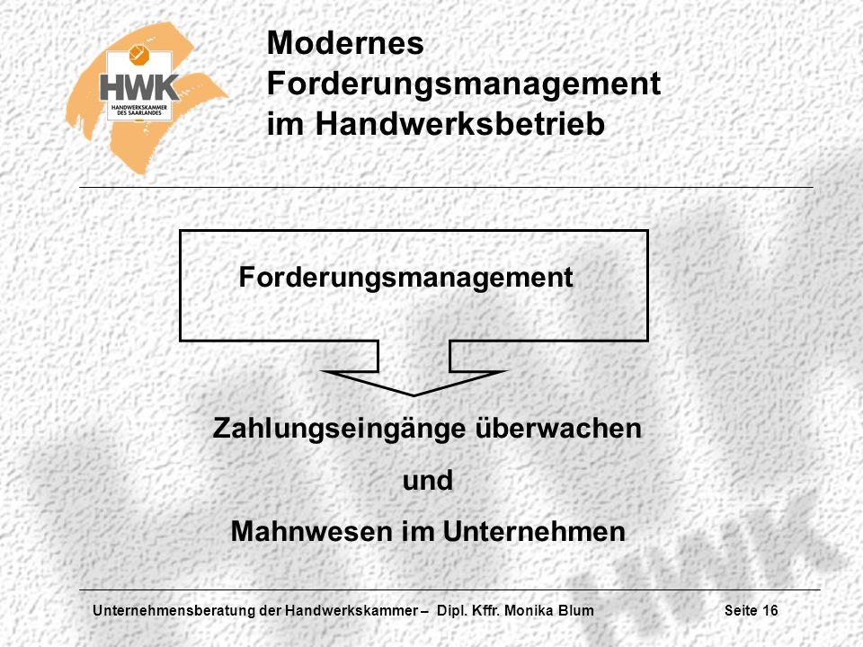 Unternehmensberatung der Handwerkskammer – Dipl. Kffr. Monika Blum Seite 16 Modernes Forderungsmanagement im Handwerksbetrieb Zahlungseingänge überwac