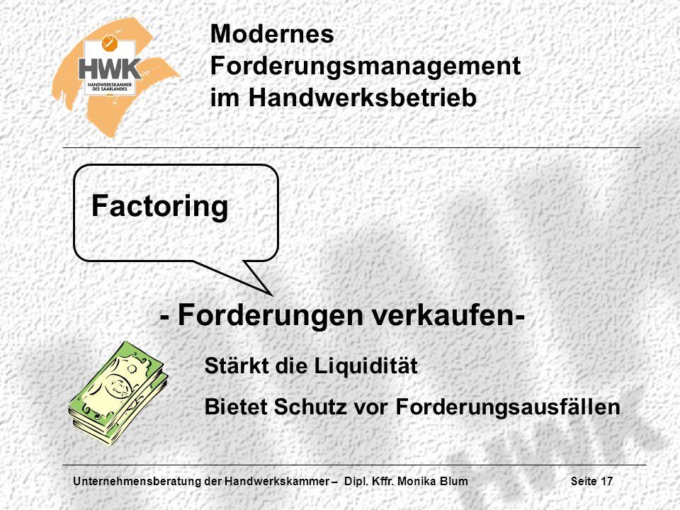 Unternehmensberatung der Handwerkskammer – Dipl. Kffr. Monika Blum Seite 17 Modernes Forderungsmanagement im Handwerksbetrieb Factoring - Forderungen