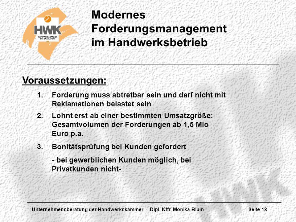 Unternehmensberatung der Handwerkskammer – Dipl. Kffr. Monika Blum Seite 18 Modernes Forderungsmanagement im Handwerksbetrieb Voraussetzungen: 1.Forde