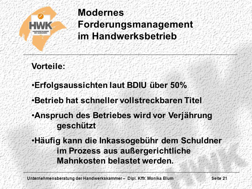 Unternehmensberatung der Handwerkskammer – Dipl. Kffr. Monika Blum Seite 21 Modernes Forderungsmanagement im Handwerksbetrieb Erfolgsaussichten laut B