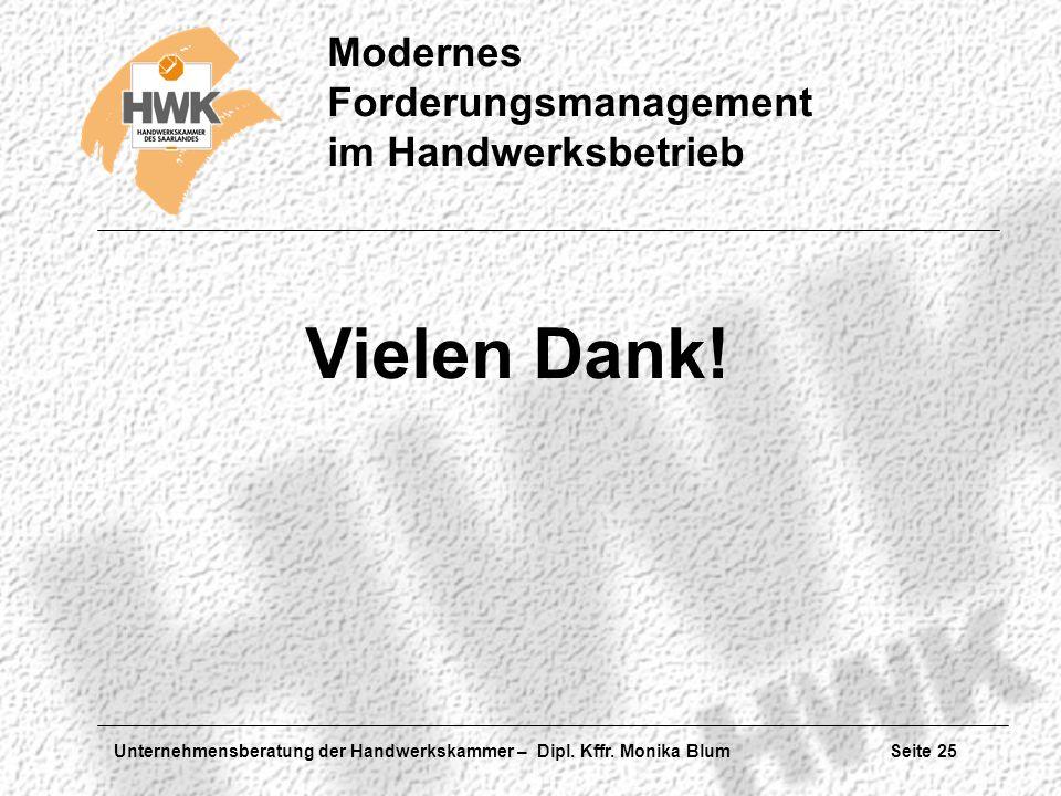 Unternehmensberatung der Handwerkskammer – Dipl. Kffr. Monika Blum Seite 25 Modernes Forderungsmanagement im Handwerksbetrieb Vielen Dank!
