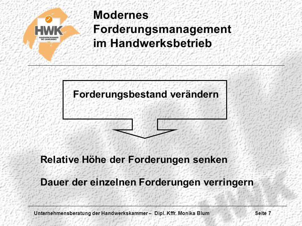 Unternehmensberatung der Handwerkskammer – Dipl. Kffr. Monika Blum Seite 7 Modernes Forderungsmanagement im Handwerksbetrieb Forderungsbestand verände