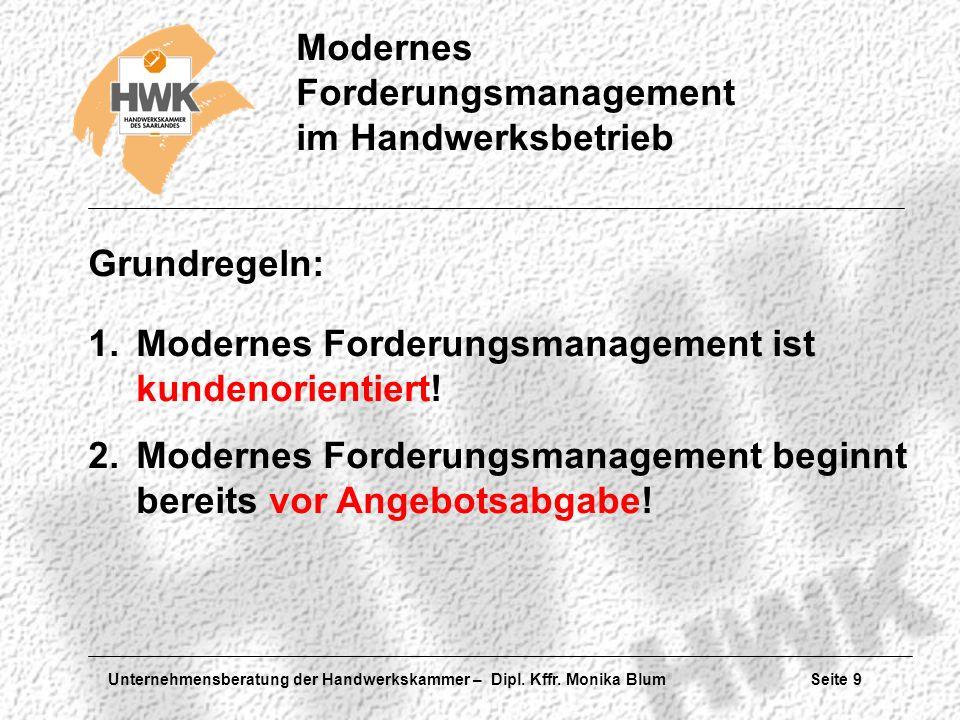 Unternehmensberatung der Handwerkskammer – Dipl. Kffr. Monika Blum Seite 9 Modernes Forderungsmanagement im Handwerksbetrieb 1.Modernes Forderungsmana