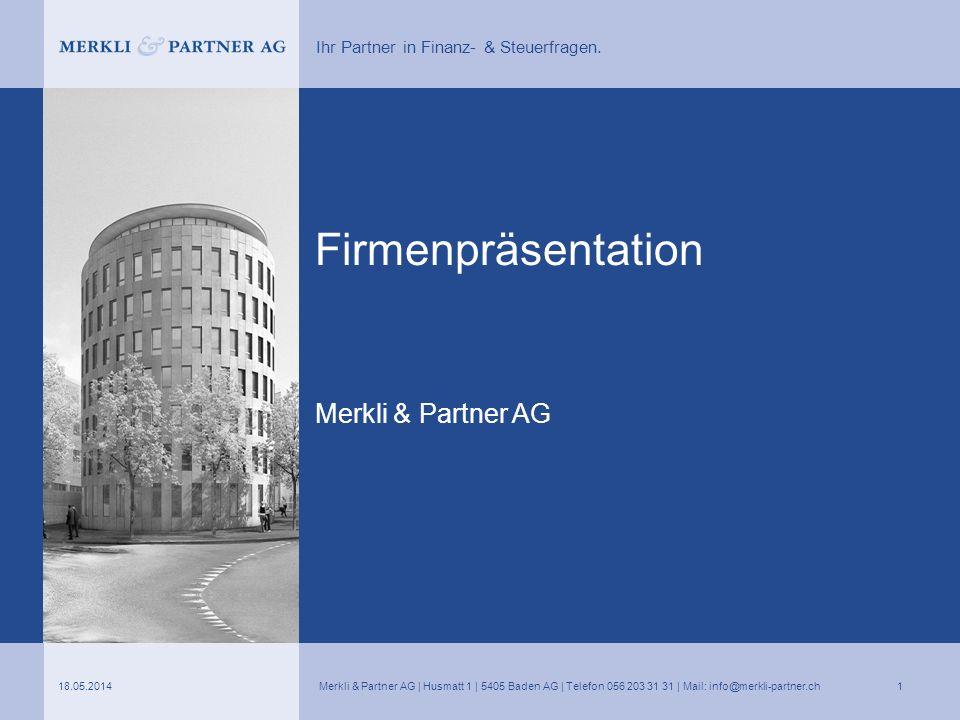 Ihr Partner in Finanz- & Steuerfragen. Firmenpräsentation Merkli & Partner AG 18.05.2014Merkli & Partner AG | Husmatt 1 | 5405 Baden AG | Telefon 056