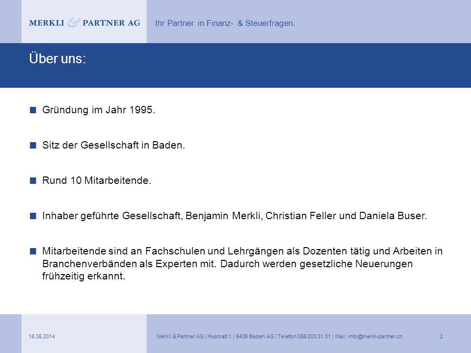 Ihr Partner in Finanz- & Steuerfragen. Über uns: Gründung im Jahr 1995. Sitz der Gesellschaft in Baden. Rund 10 Mitarbeitende. Inhaber geführte Gesell