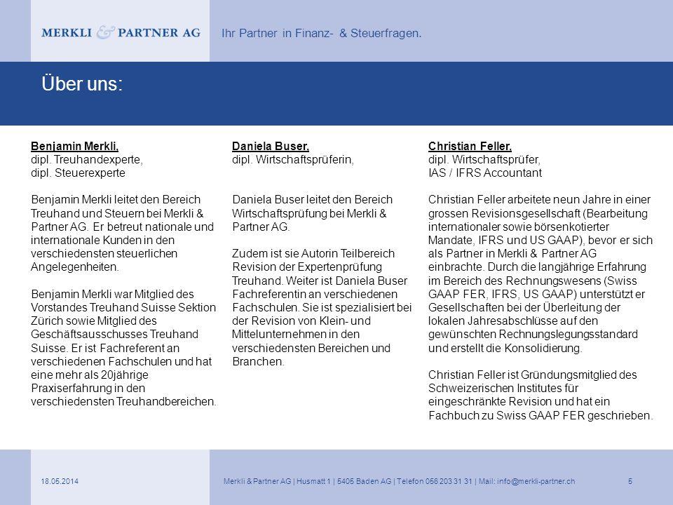 Ihr Partner in Finanz- & Steuerfragen. Über uns: 18.05.2014Merkli & Partner AG | Husmatt 1 | 5405 Baden AG | Telefon 056 203 31 31 | Mail: info@merkli