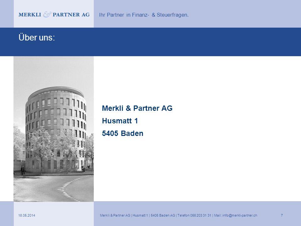 Ihr Partner in Finanz- & Steuerfragen. Über uns: Merkli & Partner AG Husmatt 1 5405 Baden 18.05.2014Merkli & Partner AG | Husmatt 1 | 5405 Baden AG |