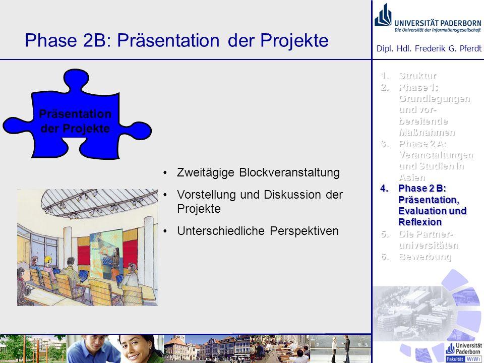 Dipl. Hdl. Frederik G. Pferdt Phase 2B: Präsentation der Projekte Zweitägige Blockveranstaltung Vorstellung und Diskussion der Projekte Unterschiedlic