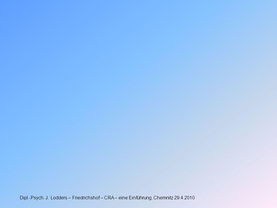 Dipl.-Psych. J. Lodders – Friedrichshof – CRA – eine Einführung, Chemnitz 29.4.2010