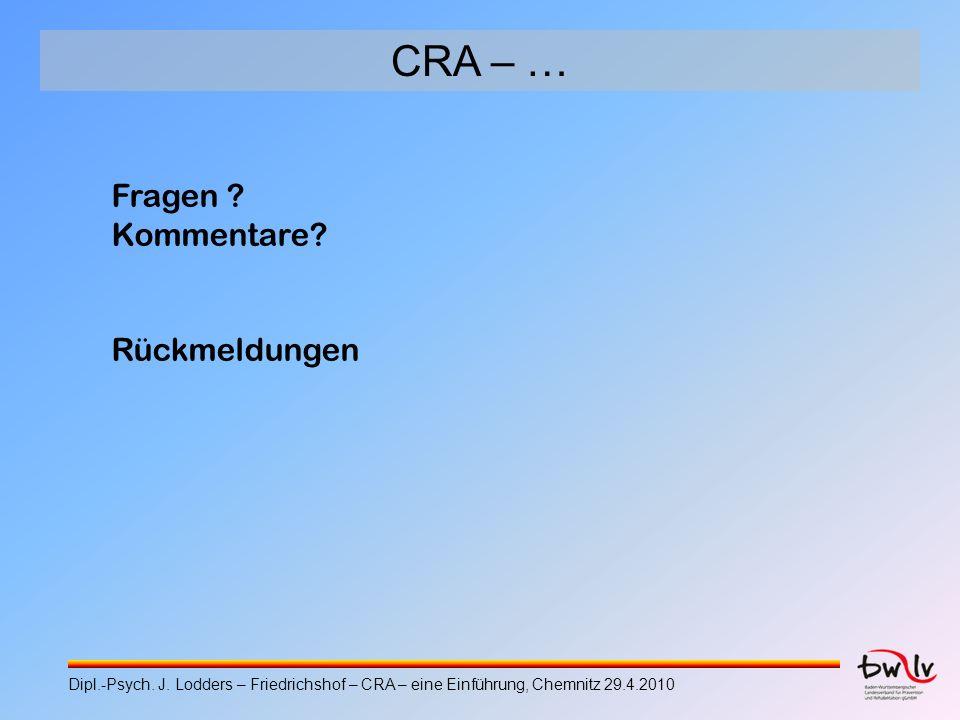 CRA – … Fragen ? Kommentare? Rückmeldungen Dipl.-Psych. J. Lodders – Friedrichshof – CRA – eine Einführung, Chemnitz 29.4.2010