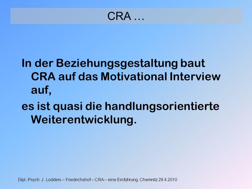 In der Beziehungsgestaltung baut CRA auf das Motivational Interview auf, es ist quasi die handlungsorientierte Weiterentwicklung. CRA … Dipl.-Psych. J