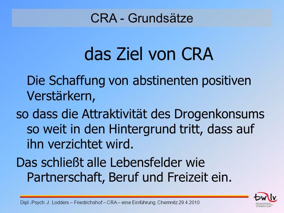 das Ziel von CRA Die Schaffung von abstinenten positiven Verstärkern, so dass die Attraktivität des Drogenkonsums so weit in den Hintergrund tritt, da
