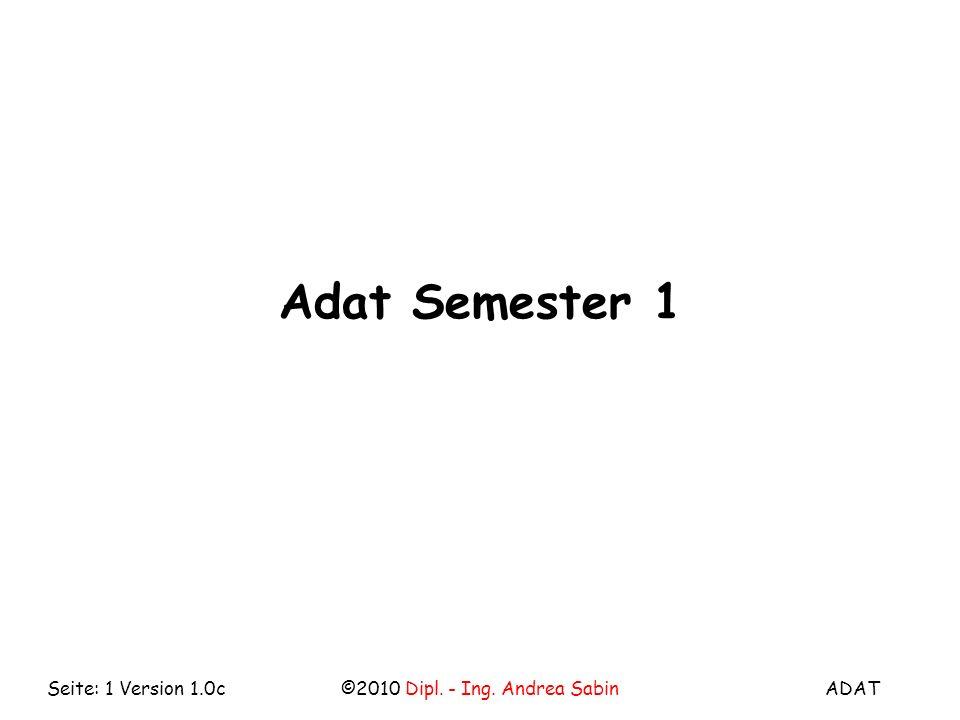 ADAT©2010 Dipl. - Ing. Andrea SabinSeite: 1 Version 1.0c Adat Semester 1