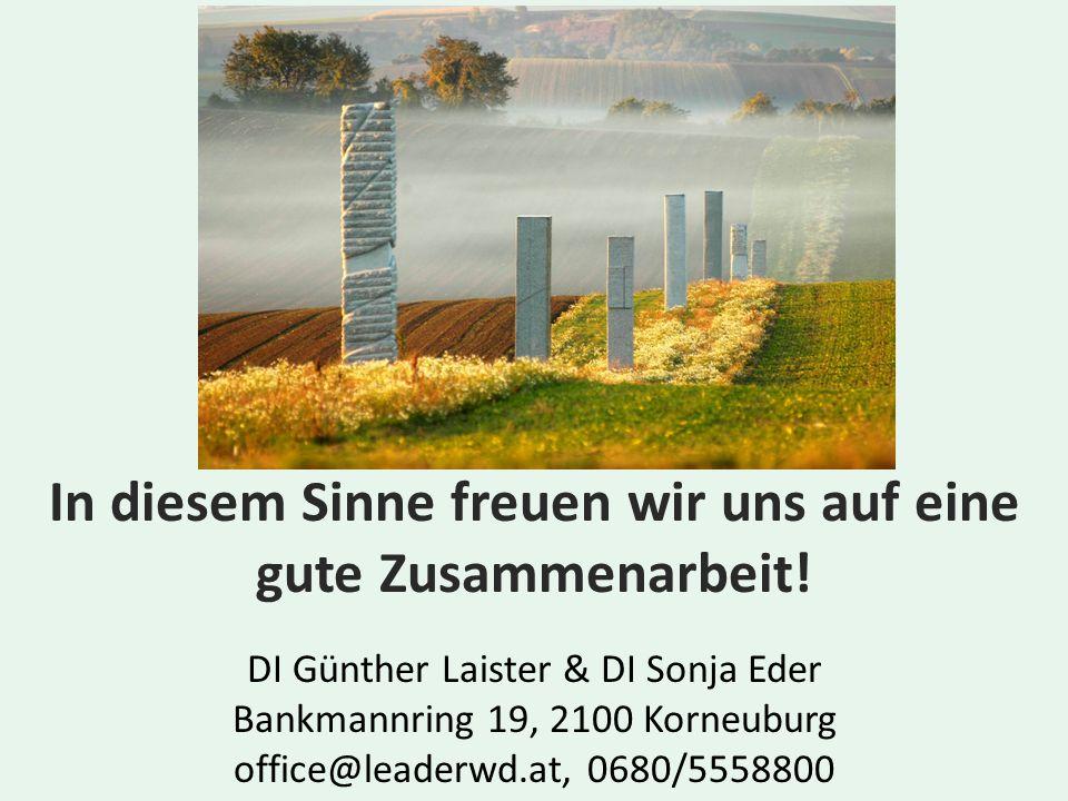 In diesem Sinne freuen wir uns auf eine gute Zusammenarbeit! DI Günther Laister & DI Sonja Eder Bankmannring 19, 2100 Korneuburg office@leaderwd.at, 0