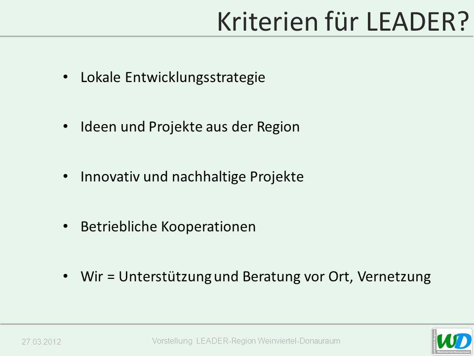 27.03.2012 Vorstellung LEADER-Region Weinviertel-Donauraum Kriterien für LEADER.