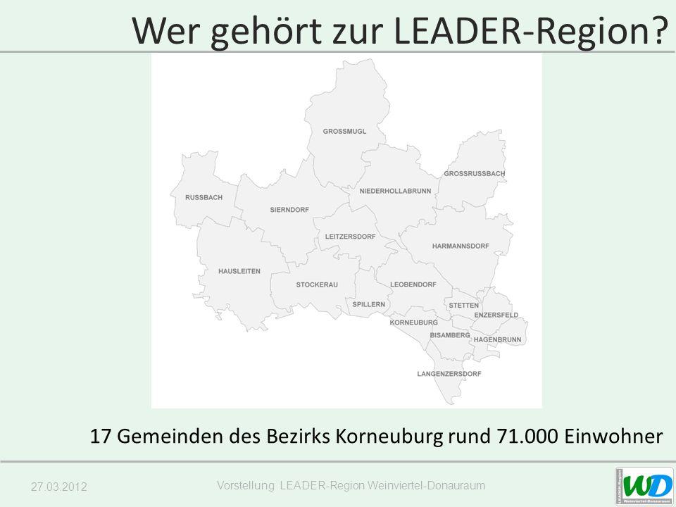 27.03.2012 Vorstellung LEADER-Region Weinviertel-Donauraum 17 Gemeinden des Bezirks Korneuburg rund 71.000 Einwohner Wer gehört zur LEADER-Region?