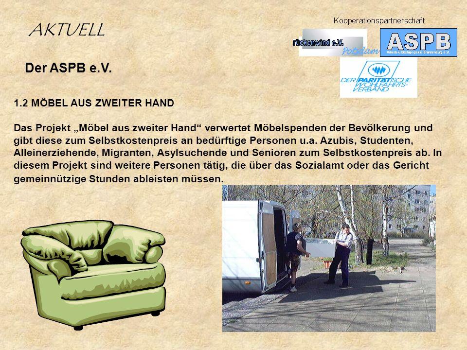 Der ASPB e.V. 1.2 MÖBEL AUS ZWEITER HAND Das Projekt Möbel aus zweiter Hand verwertet Möbelspenden der Bevölkerung und gibt diese zum Selbstkostenprei