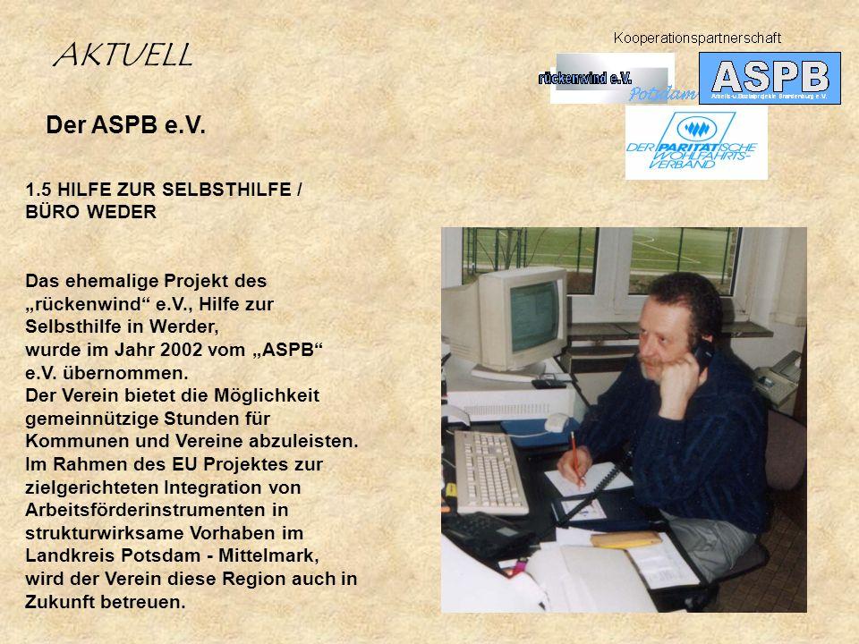Der ASPB e.V. 1.5 HILFE ZUR SELBSTHILFE / BÜRO WEDER Das ehemalige Projekt des rückenwind e.V., Hilfe zur Selbsthilfe in Werder, wurde im Jahr 2002 vo