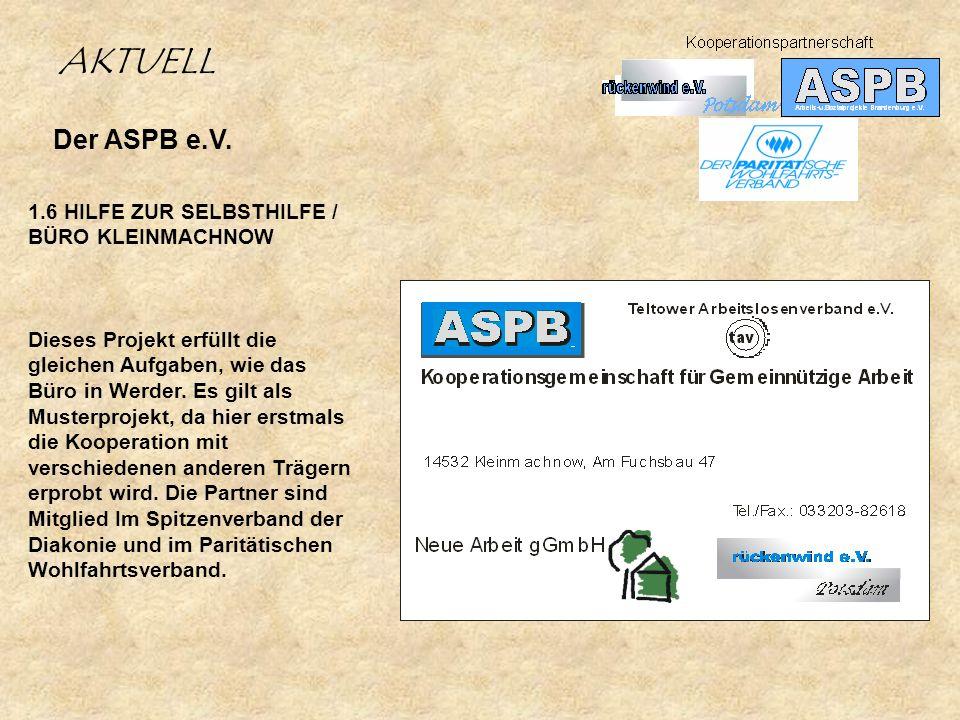 Der ASPB e.V. AKTUELL 1.6 HILFE ZUR SELBSTHILFE / BÜRO KLEINMACHNOW Dieses Projekt erfüllt die gleichen Aufgaben, wie das Büro in Werder. Es gilt als