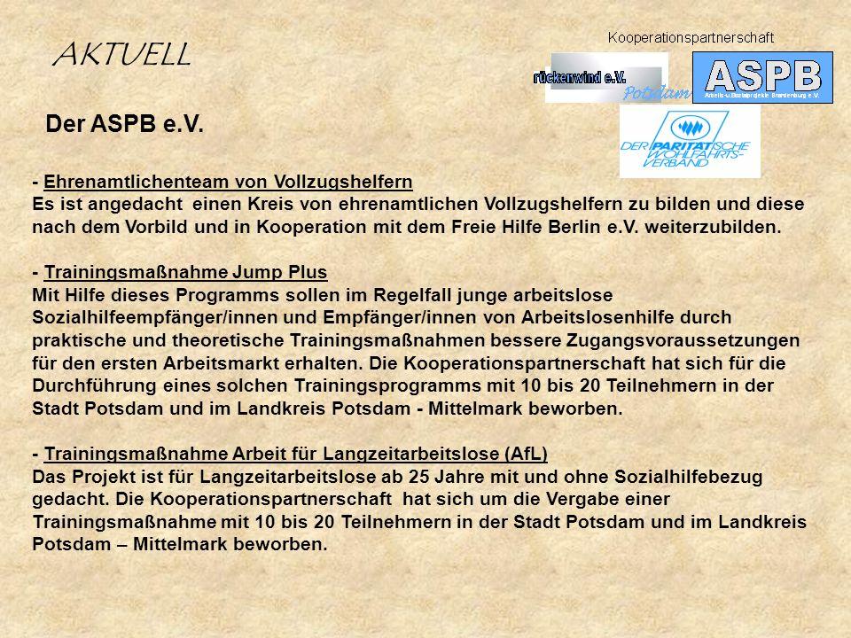 Der ASPB e.V. AKTUELL - Ehrenamtlichenteam von Vollzugshelfern Es ist angedacht einen Kreis von ehrenamtlichen Vollzugshelfern zu bilden und diese nac