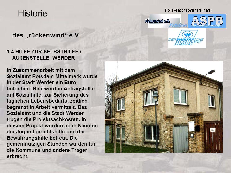 Historie des rückenwind e.V. 1.4 HILFE ZUR SELBSTHILFE / AUßENSTELLE WERDER In Zusammenarbeit mit dem Sozialamt Potsdam Mittelmark wurde in der Stadt