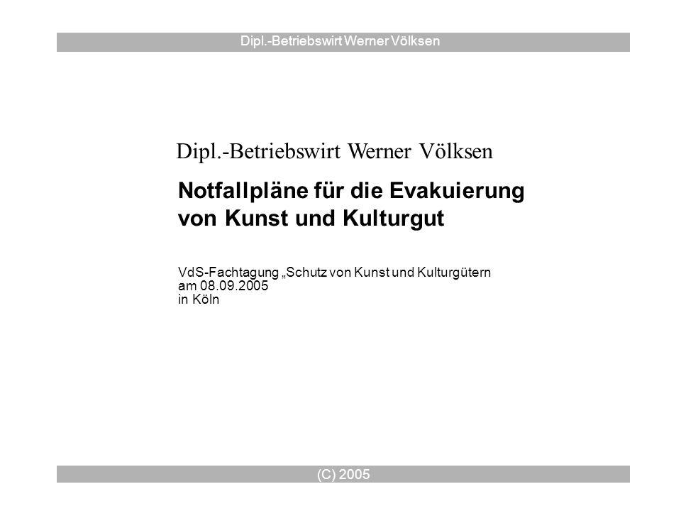 (C) 2005 Dipl.-Betriebswirt Werner Völksen Notfallpläne für die Evakuierung von Kunst und Kulturgut VdS-Fachtagung Schutz von Kunst und Kulturgütern a