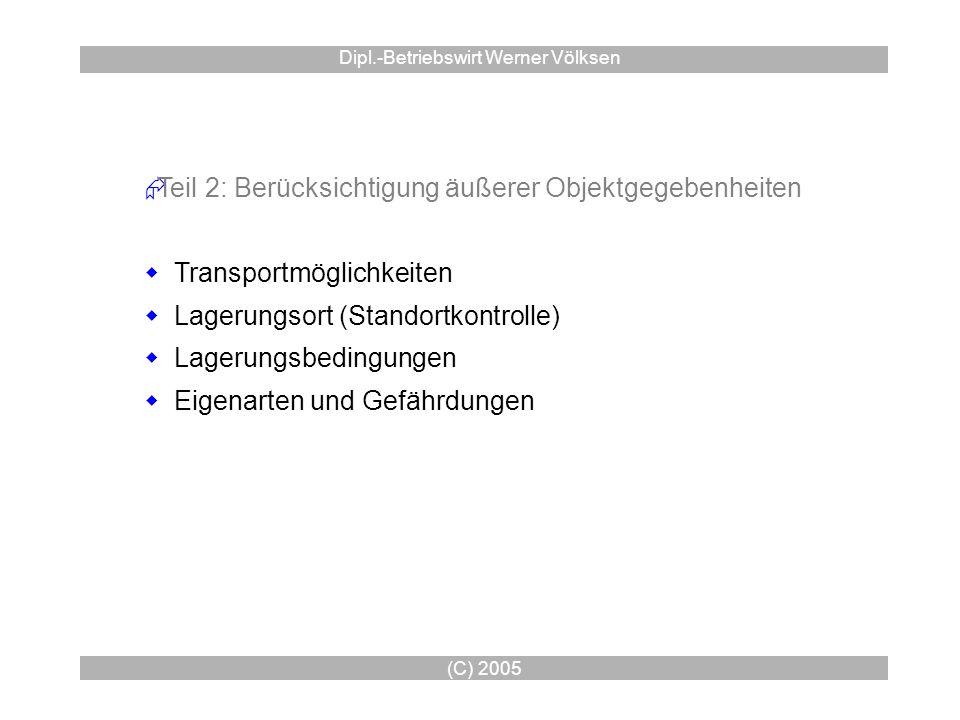 (C) 2005 Dipl.-Betriebswirt Werner Völksen Teil 2: Berücksichtigung äußerer Objektgegebenheiten Transportmöglichkeiten Lagerungsort (Standortkontrolle