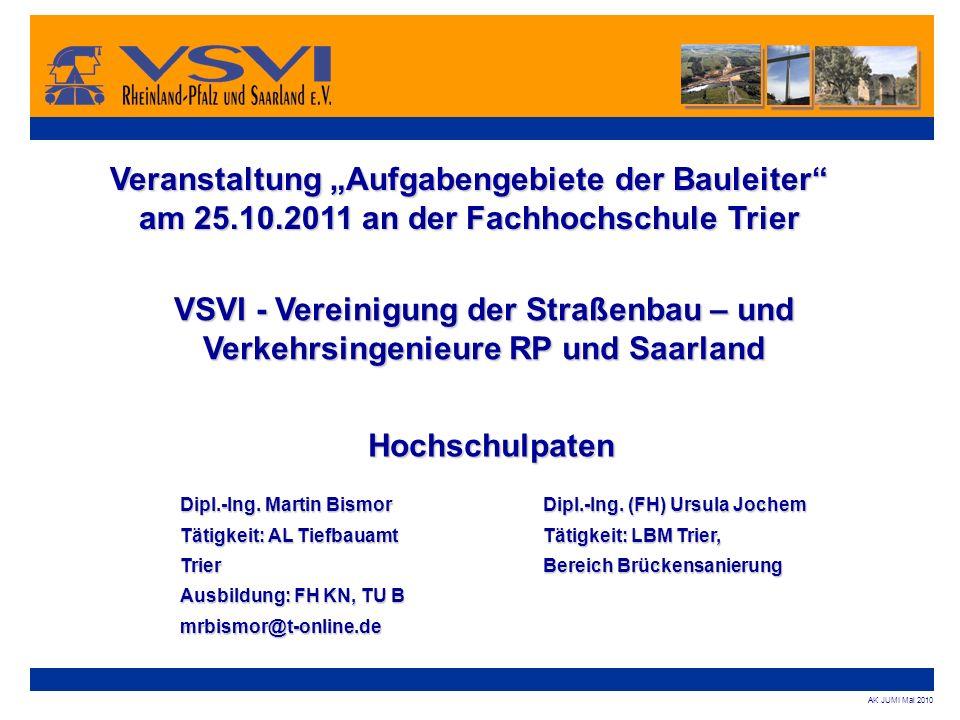 AK JUMI Mai 2010 Veranstaltung Aufgabengebiete der Bauleiter am 25.10.2011 an der Fachhochschule Trier Hochschulpaten VSVI - Vereinigung der Straßenba