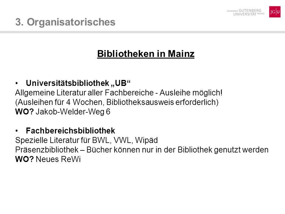 3. Organisatorisches Bibliotheken in Mainz Universitätsbibliothek UB Allgemeine Literatur aller Fachbereiche - Ausleihe möglich! (Ausleihen für 4 Woch