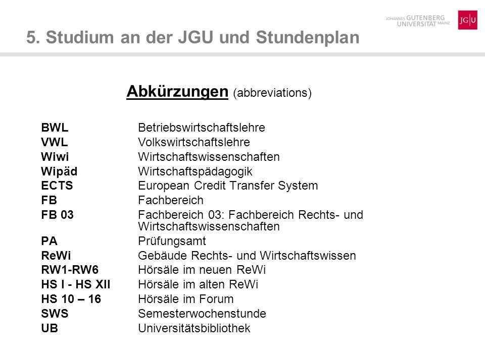 5. Studium an der JGU und Stundenplan Abkürzungen (abbreviations) BWLBetriebswirtschaftslehre VWLVolkswirtschaftslehre WiwiWirtschaftswissenschaften W